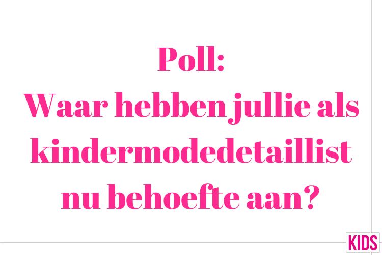 """Uitslagen Poll: """"Waar Hebben Jullie Als Kindermodedetaillist Nu Behoefte Aan?"""""""
